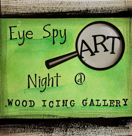 Eye Spy Art Night at Wood Icing Gallery